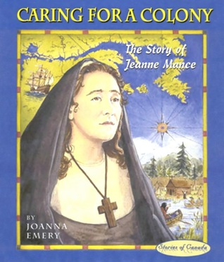Caring for a Colony: The Story of Jeanne Mance  by  Joanna Emery