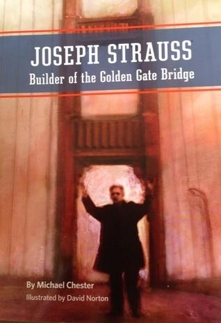Joseph Strauss: Builder of the Golden Gate Bridge Michael Chester