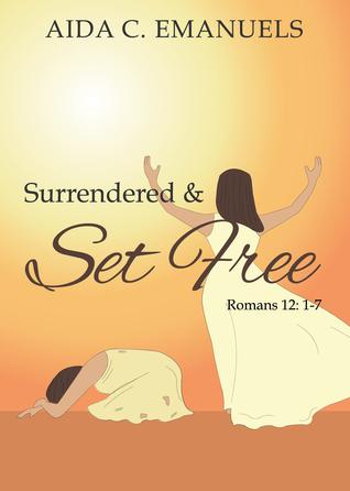 Surrendered and Set Free Aida C. Emanuels
