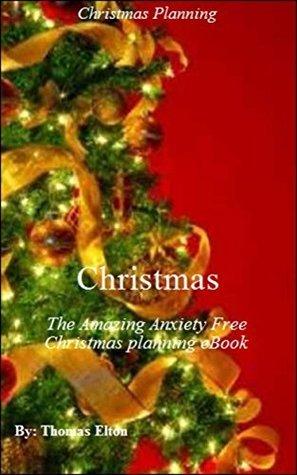 Christmas: The Amazing Anxiety Free Christmas planning eBook - Christmas Holiday - Christmas Presents - Christmas Guide - Xmas Holiday - Seasonal Books - Religious - Xmas Ideas - Nonfiction, eBooks  by  Thomas Elton