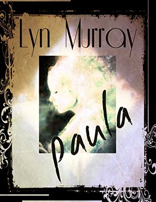 Paula: A Ghost Story: With Discussions and the Authors Personal Pics of Something - Not Us!  by  Lyn Murray
