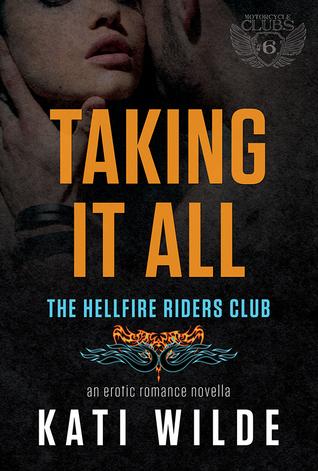 Taking It All (Hellfire Riders MC #2) Kati Wilde
