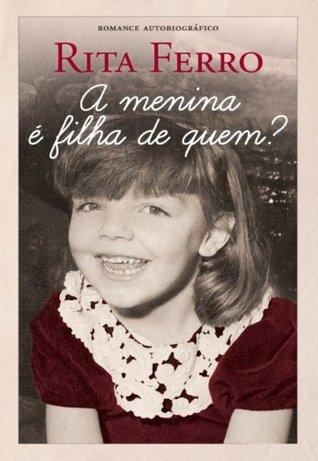 A Menina é Filha de Quem?  by  Rita Ferro