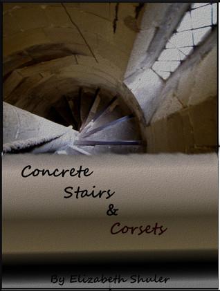 Concrete Stairs & Corsets Elizabeth Shuler