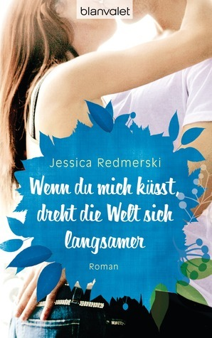 Wenn du mich küsst, dreht die Welt sich langsamer (The Edge of Never, #1)  by  J.A. Redmerski