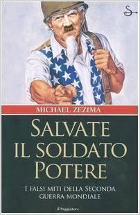 Salvate il soldato potere: I falsi miti della seconda guerra mondiale Michael Zezima