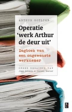 Operatie werk Arthur de deur uit dagboek van een ongewenste werknemer