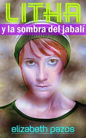 LITHA: Y LA SOMBRA DEL JABALÍ Elizabeth Pazos