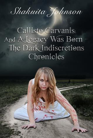 Callisto Carvanis: And A Legacy Was Born (The Dark Indiscretions Chronicles, #1) Shakuita Johnson