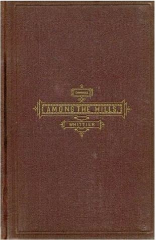 Among the Hills, and Other Poems  by  John Greenleaf Whittier