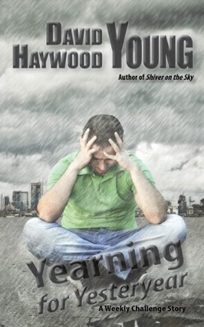 Yearning for Yesteryear (A Weekly Challenge Short Story Book 5) David Haywood Young