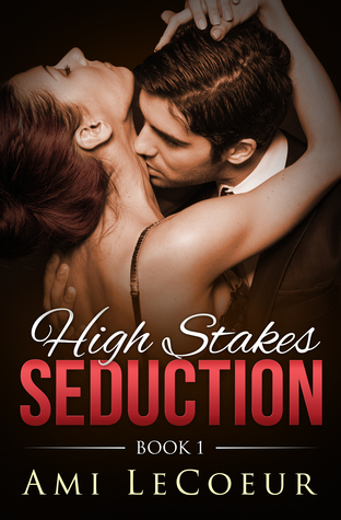 High Stakes Seduction (Book 1) Ami LeCoeur