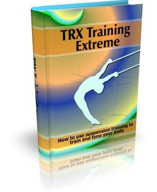 TRX Training Extreme: How to use suspension training to train and tone your body  by  John Edgar