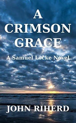 A Crimson Grace (Samuel Locke Series Book 1) John Riherd