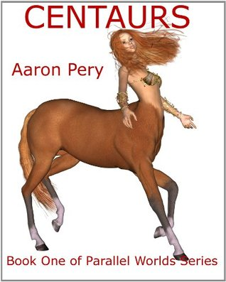 Centaurs (Parallel Worlds) Aaron Pery