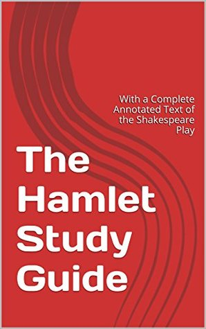 The Hamlet Study Guide: With a Complete Annotated Text of the Shakespeare Play  by  Michael J. Cummings