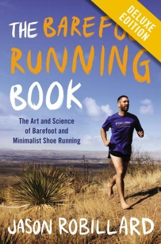 The Barefoot Running Book Deluxe: The Art and Science of Barefoot and Minimalist Shoe Running  by  Jason Robillard