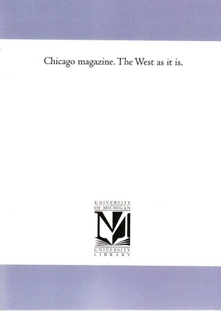 Chicago Magazine. The West as it is.  by  Chicago Mechanics Institute