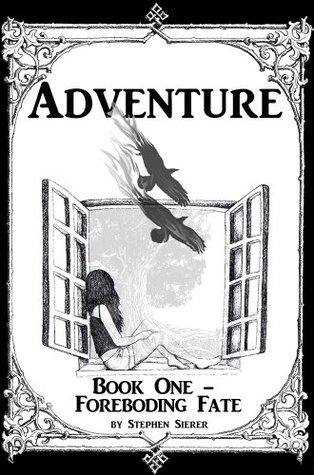 Adventure: Book One - Foreboding Fate Stephen Sierer