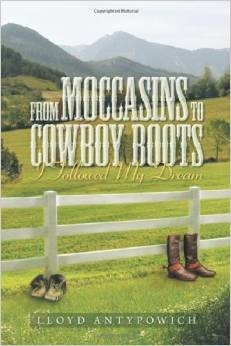 From Moccasins To Cowboy Boots : I Followed My Dream  by  Lloyd Antypowich