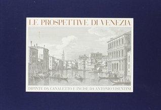 Le prospettive di Venezia dipinte da Canaletto e incise da Antonio Visentini  by  Dario Succi