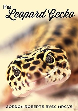 The Leopard Gecko: How to care for your Leopard Gecko and everything you need to know to keep them well.  by  Gordon Roberts