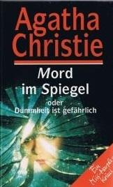 Mord im Spiegel oder Dummheit ist gefährlich  by  Agatha Christie