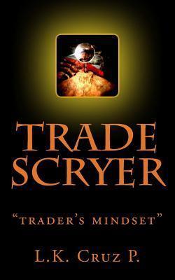 Trade Scryer: Traders Mindset  by  L.K. Cruz P.