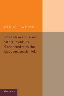 Aberration and Some Other Problems Connected with the Electromagnetic Field Gilbert T Walker