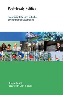 Post-Treaty Politics: Secretariat Influence in Global Environmental Governance  by  Sikina Jinnah