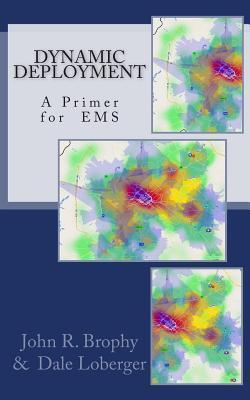 Dynamic Deployment: A Primer for EMS  by  John R Brophy