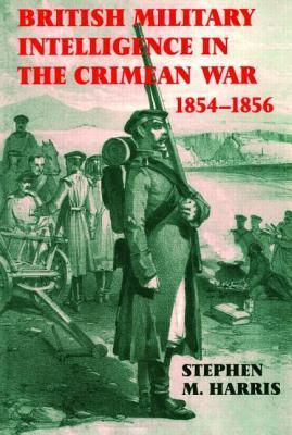 British Military Intelligence In The Crimean War, 1854 1856 Stephen Harris