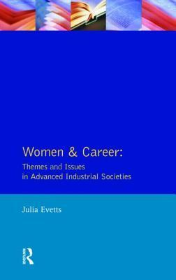 Women And Career: Themes And Issues In Advanced Industrial Societies  by  Julia Evetts
