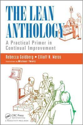 The Lean Anthology: A Practical Primer in Continual Improvement Elliot Weiss