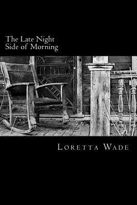 The Late Night Side of Morning  by  Loretta Wade