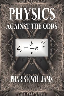 Physics - Against the Odds Pharis E. Williams