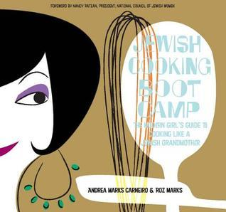 Jewish Cooking Boot Camp: The Modern Girls Guide to Cooking Like a Jewish Grandmother  by  Andrea Marks Carneiro