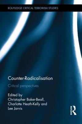 Counter-Radicalisation: Critical Perspectives Christopher Baker-Beall