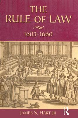 The Rule of Law, 1603-1660: Crowns, Courts and Judges  by  James S. Hart Jr.