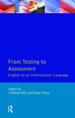 From Testing to Assessment: English as an International Language  by  Clifford Hill