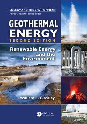 Geothermal Energy: Renewable Energy and the Environment, Second Edition William E Glassley