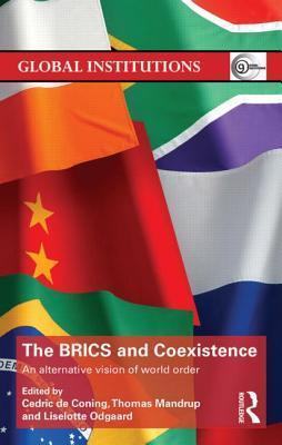 The Brics and Coexistence: An Alternative Vision of World Order  by  Cedric De Coning