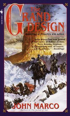 The Grand Design: Book Two of Tyrants and Kings  by  John Marco