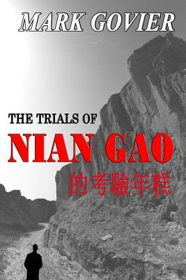 The Trials of Nian Gao: A Tale of Resistance, and Escape...  by  Mark Govier