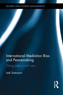 International Mediation Bias and Peacemaking: Taking Sides in Civil Wars Isak Svensson