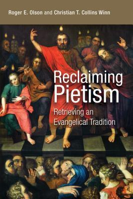 Reclaiming Pietism: Retrieving an Evangelical Tradition Roger E. Olson