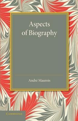 Aspects of Biography  by  André Maurois