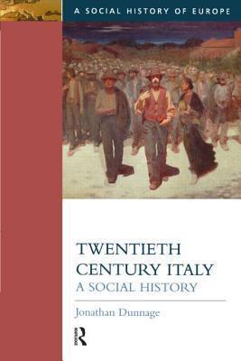 Twentieth Century Italy: A Social History Jonathan Dunnage