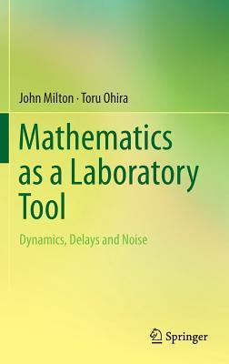 Mathematics as a Laboratory Tool: Dynamics, Delays and Noise  by  John        Milton