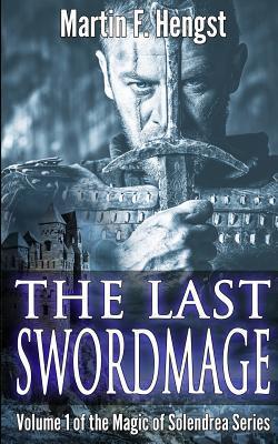 The Last Swordmage Martin F. Hengst
